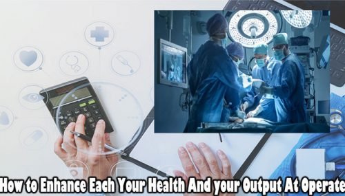How to Enhance Each Your Health And your Output At Surgery